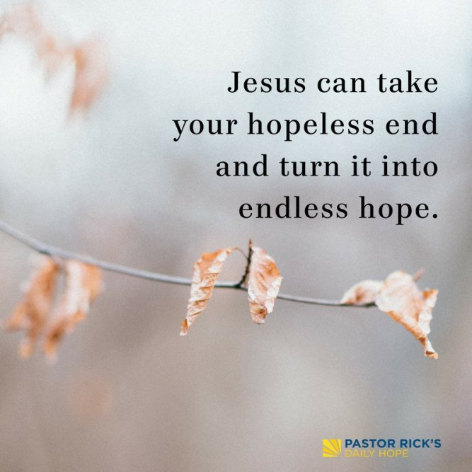 jesus can turn your hopeless into an endless hope